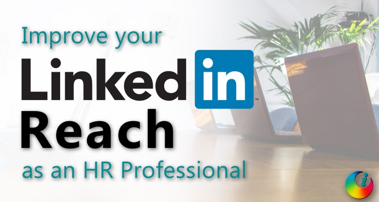 Improve your LinkedIn Reach as an HR Professional