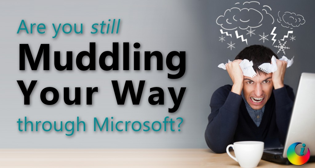 Are you still muddling your way through Microsoft?