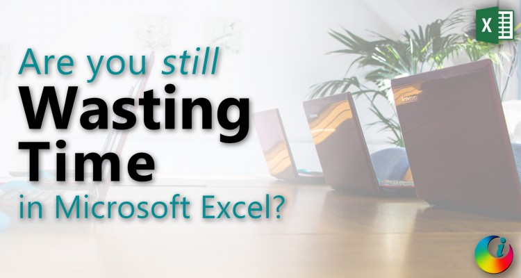 Are you still wasting time in Microsoft Excel?