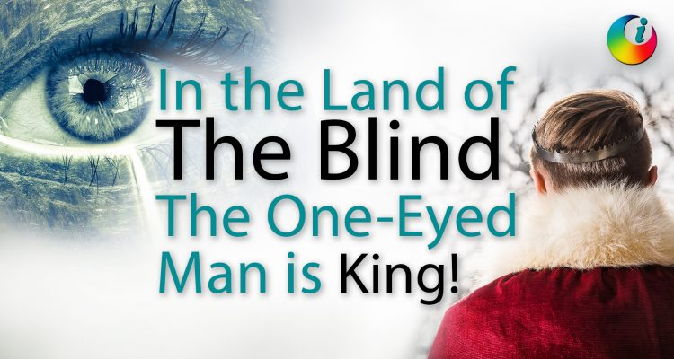 In the land of the blind, the one-eyed man is King!